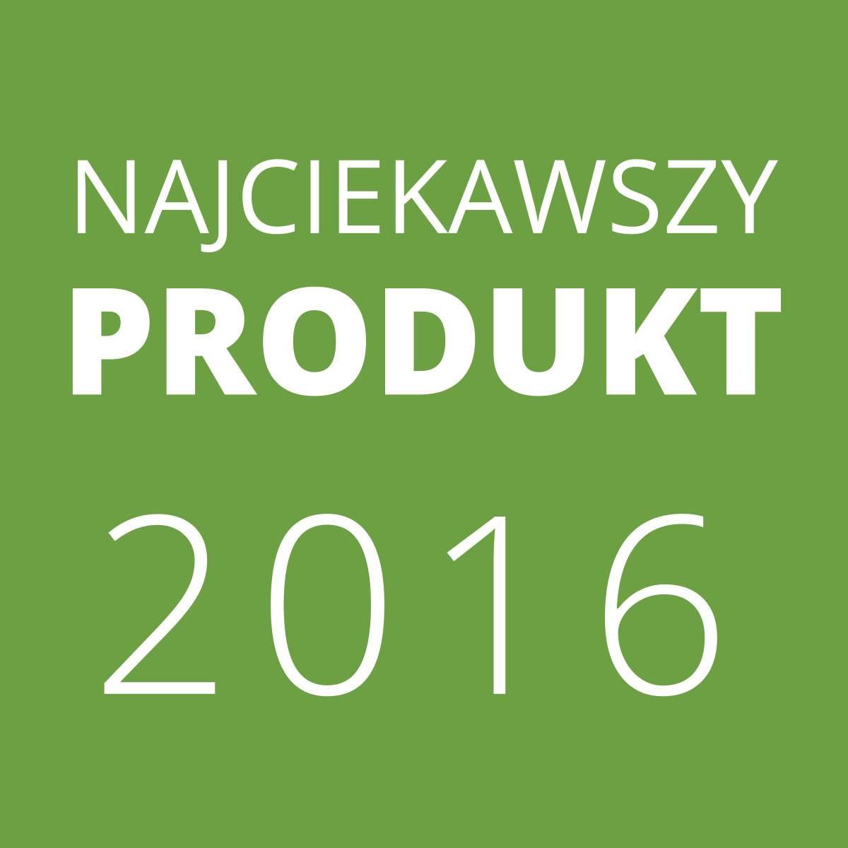 64 nowe produkty zgloszone do konkursu najciekawszy produkt 2016 - 64 nowe produkty zgłoszone do Konkursu NAJCIEKAWSZY PRODUKT 2016